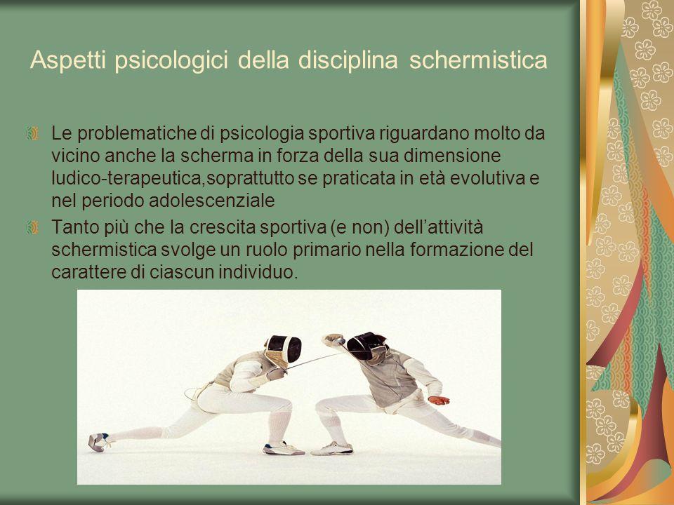 Aspetti psicologici della disciplina schermistica Le problematiche di psicologia sportiva riguardano molto da vicino anche la scherma in forza della s