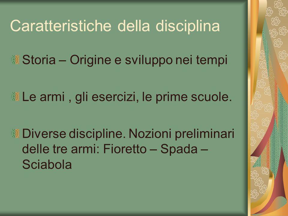 Caratteristiche della disciplina Storia – Origine e sviluppo nei tempi Le armi, gli esercizi, le prime scuole. Diverse discipline. Nozioni preliminari
