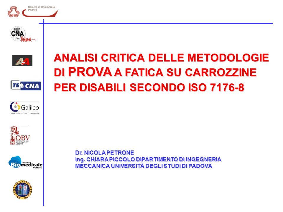 ANALISI CRITICA DELLE METODOLOGIE DI PROVA A FATICA SU CARROZZINE PER DISABILI SECONDO ISO 7176-8 Dr. NICOLA PETRONE Ing. CHIARA PICCOLODIPARTIMENTO D