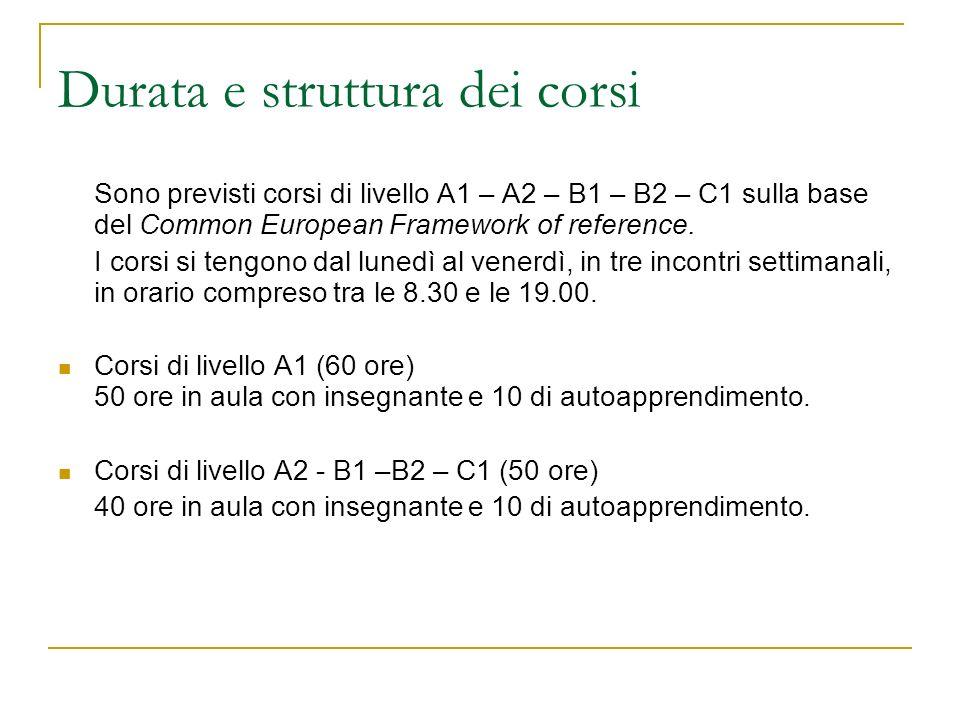 Durata e struttura dei corsi Sono previsti corsi di livello A1 – A2 – B1 – B2 – C1 sulla base del Common European Framework of reference. I corsi si t