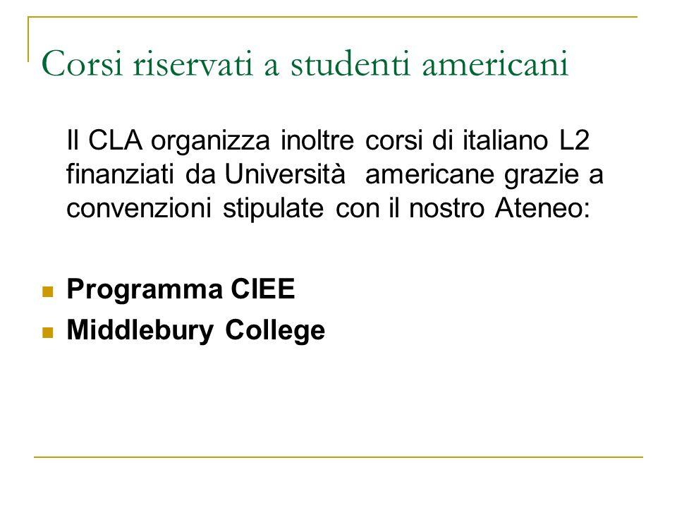 Corsi riservati a studenti americani Il CLA organizza inoltre corsi di italiano L2 finanziati da Università americane grazie a convenzioni stipulate c