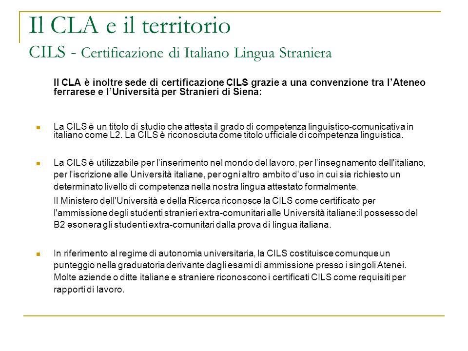 Il CLA e il territorio CILS - Certificazione di Italiano Lingua Straniera Il CLA è inoltre sede di certificazione CILS grazie a una convenzione tra lA