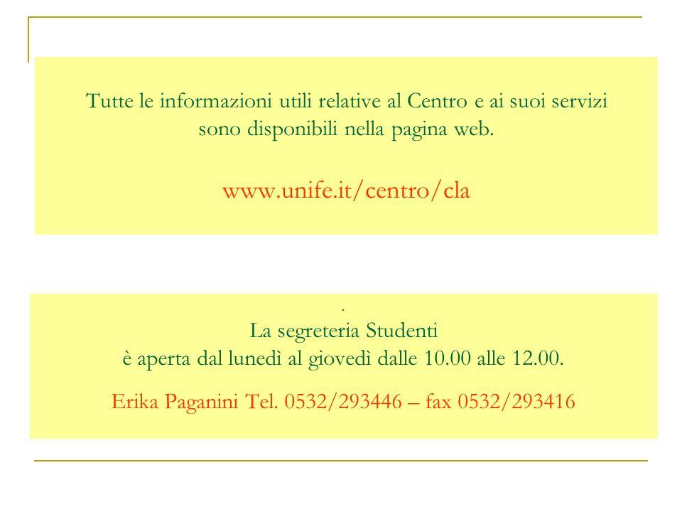 Tutte le informazioni utili relative al Centro e ai suoi servizi sono disponibili nella pagina web. www.unife.it/centro/cla. La segreteria Studenti è