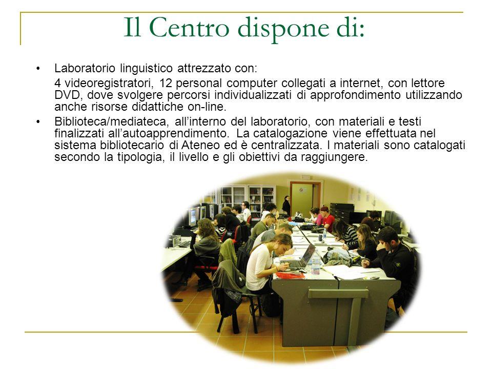 Il Centro dispone di: Laboratorio linguistico attrezzato con: 4 videoregistratori, 12 personal computer collegati a internet, con lettore DVD, dove sv