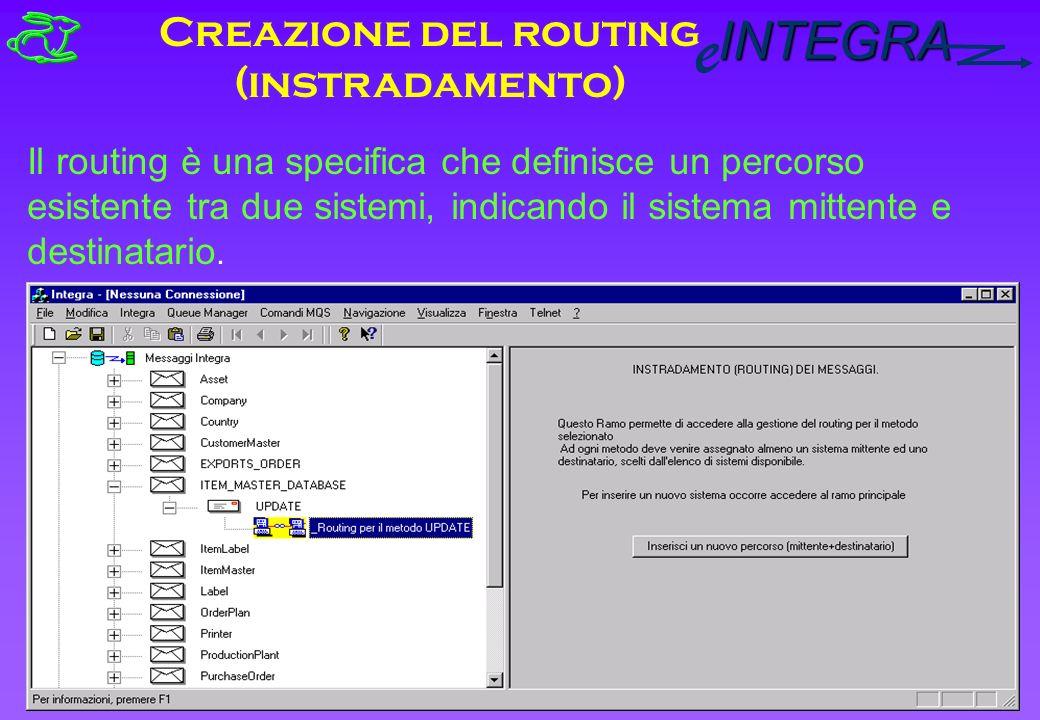 INTEGRA e Creazione del routing (instradamento) Il routing è una specifica che definisce un percorso esistente tra due sistemi, indicando il sistema mittente e destinatario.