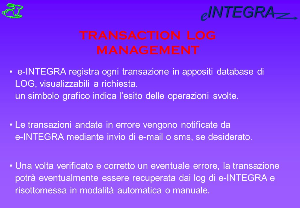 INTEGRA e TRANSACTION LOG MANAGEMENT e-INTEGRA registra ogni transazione in appositi database di LOG, visualizzabili a richiesta.