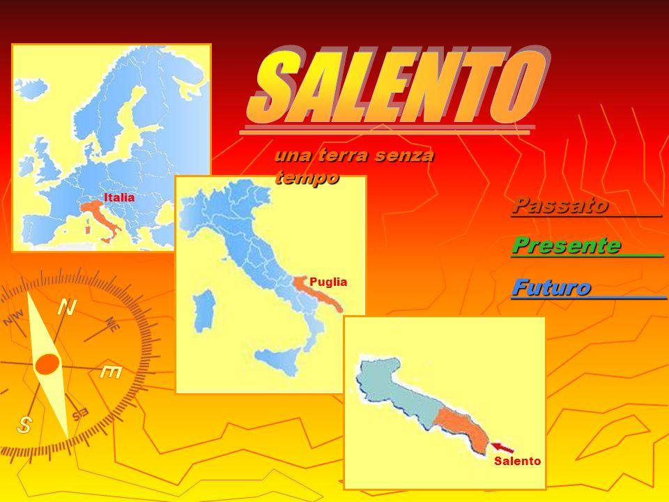 Passato_____ Presente____ Futuro_______ Puglia Italia Salentouna terra senza tempo