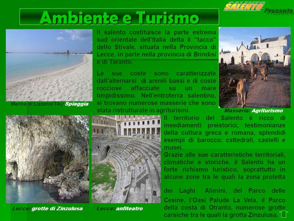 Presente Ambiente e Turismo Il salento costituisce la parte estrema sud orientale dell'Italia detta il