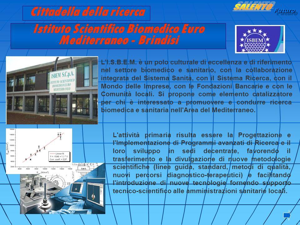 Futuro Istituto Scientifico Biomedico Euro Mediterraneo - Brindisi LI.S.B.E.M. è un polo culturale di eccellenza e di riferimento nel settore biomedic