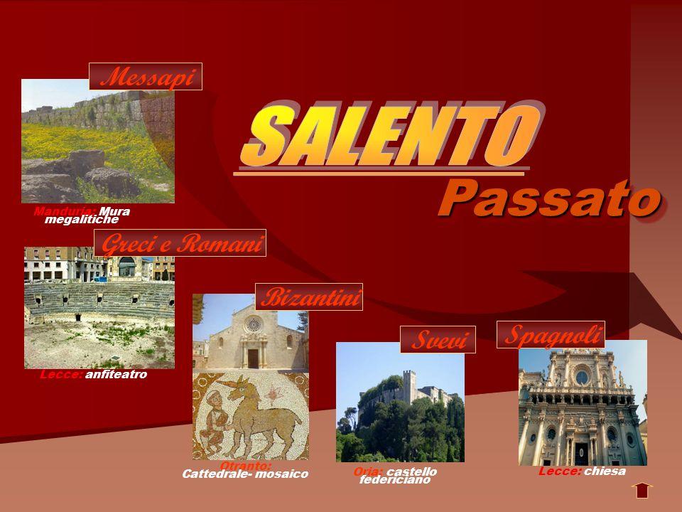Manduria: Mura megalitiche Otranto: Cattedrale- mosaico Lecce: anfiteatro Oria: castello federiciano Passato Lecce: chiesa Spagnoli Svevi Bizantini Gr