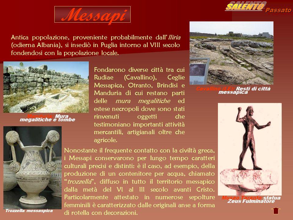 Passato Messapi Manduria: Mura megalitiche e tombe Cavallino (LE): Resti di città messapica Trozzella messaspica Antica popolazione, proveniente proba