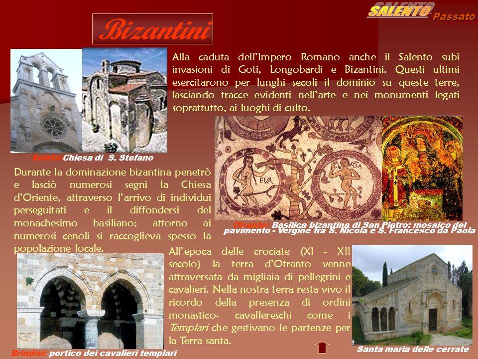 Passato Bizantini Alla caduta dellImpero Romano anche il Salento subì invasioni di Goti, Longobardi e Bizantini. Questi ultimi esercitarono per lunghi