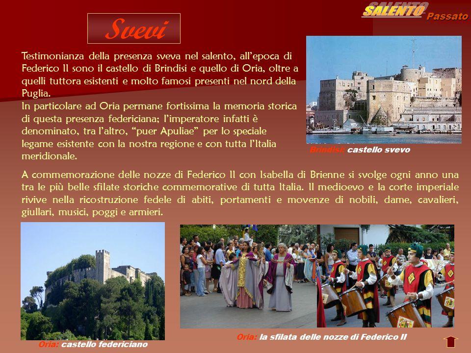 Passato Svevi Oria: castello federiciano Brindisi: castello svevo Oria: la sfilata delle nozze di Federico II A commemorazione delle nozze di Federico