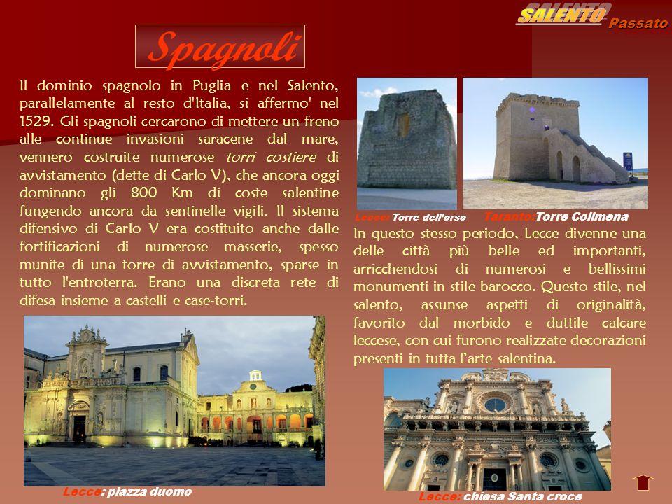 Passato Spagnoli Il dominio spagnolo in Puglia e nel Salento, parallelamente al resto d'Italia, si affermo' nel 1529. Gli spagnoli cercarono di metter
