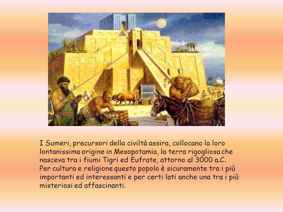 I Sumeri, precursori della civiltà assira, collocano la loro lontanissima origine in Mesopotamia, la terra rigogliosa che nasceva tra i fiumi Tigri ed