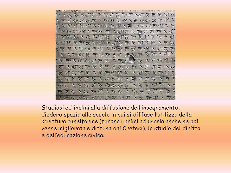Studiosi ed inclini alla diffusione dellinsegnamento, diedero spazio alle scuole in cui si diffuse lutilizzo della scrittura cuneiforme (furono i primi ad usarla anche se poi venne migliorata e diffusa dai Cretesi), lo studio del diritto e delleducazione civica.