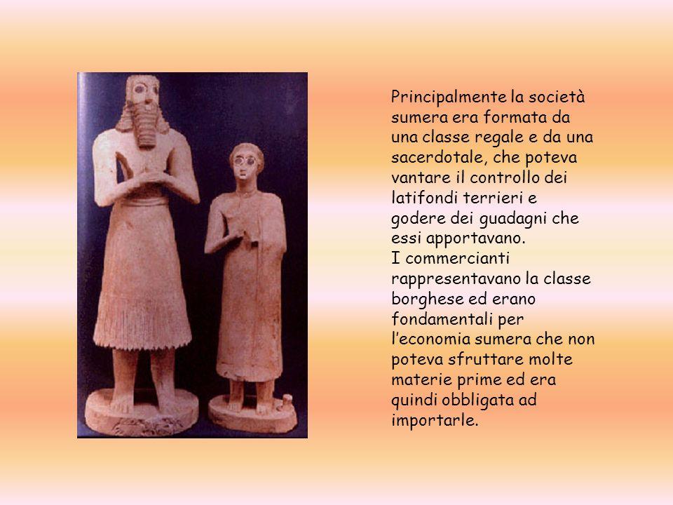 Principalmente la società sumera era formata da una classe regale e da una sacerdotale, che poteva vantare il controllo dei latifondi terrieri e goder