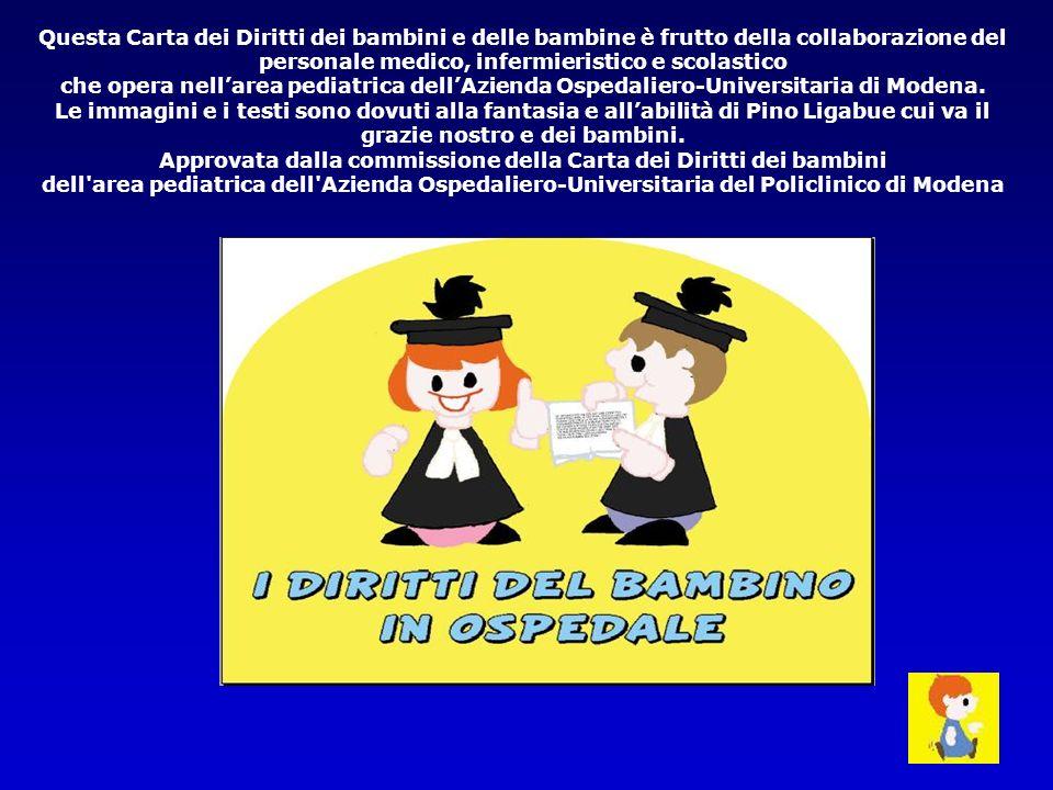 Questa Carta dei Diritti dei bambini e delle bambine è frutto della collaborazione del personale medico, infermieristico e scolastico che opera nellarea pediatrica dellAzienda Ospedaliero-Universitaria di Modena.