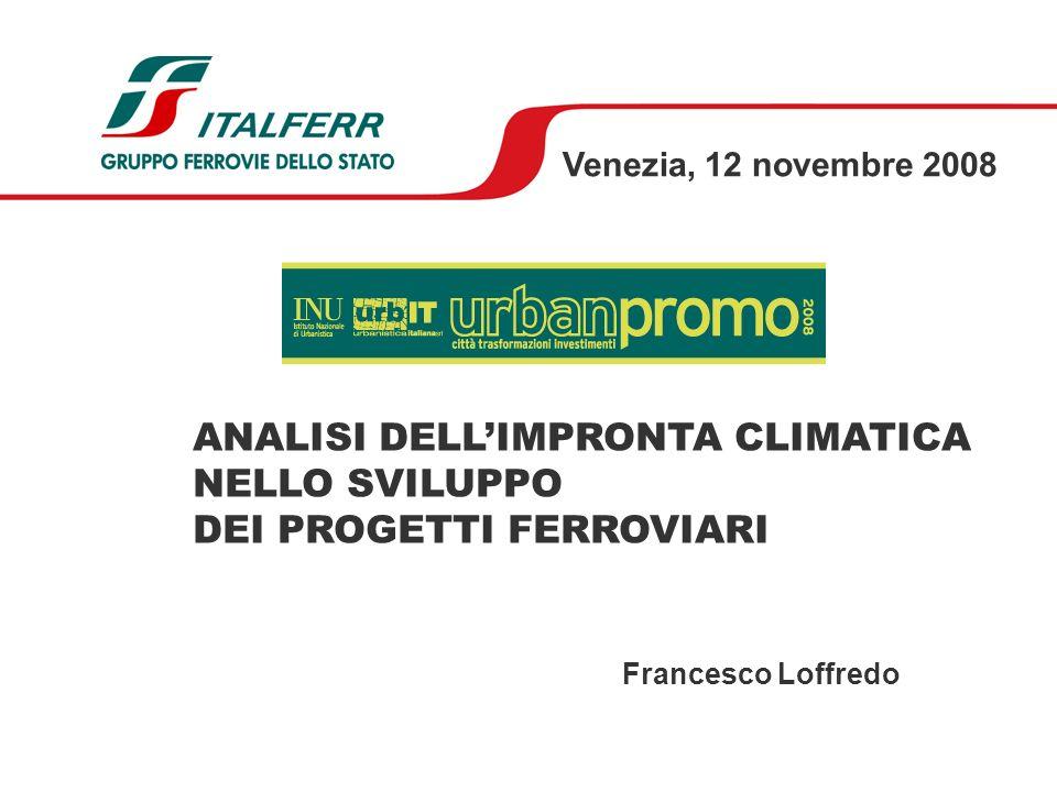 ANALISI DELLIMPRONTA CLIMATICA NELLO SVILUPPO DEI PROGETTI FERROVIARI Francesco Loffredo Venezia, 12 novembre 2008