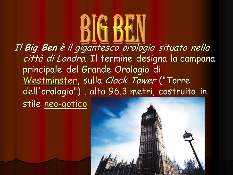 Il Big Ben è il gigantesco orologio situato nella città di Londra. Il termine designa la campana principale del Grande Orologio di Westminster, sulla