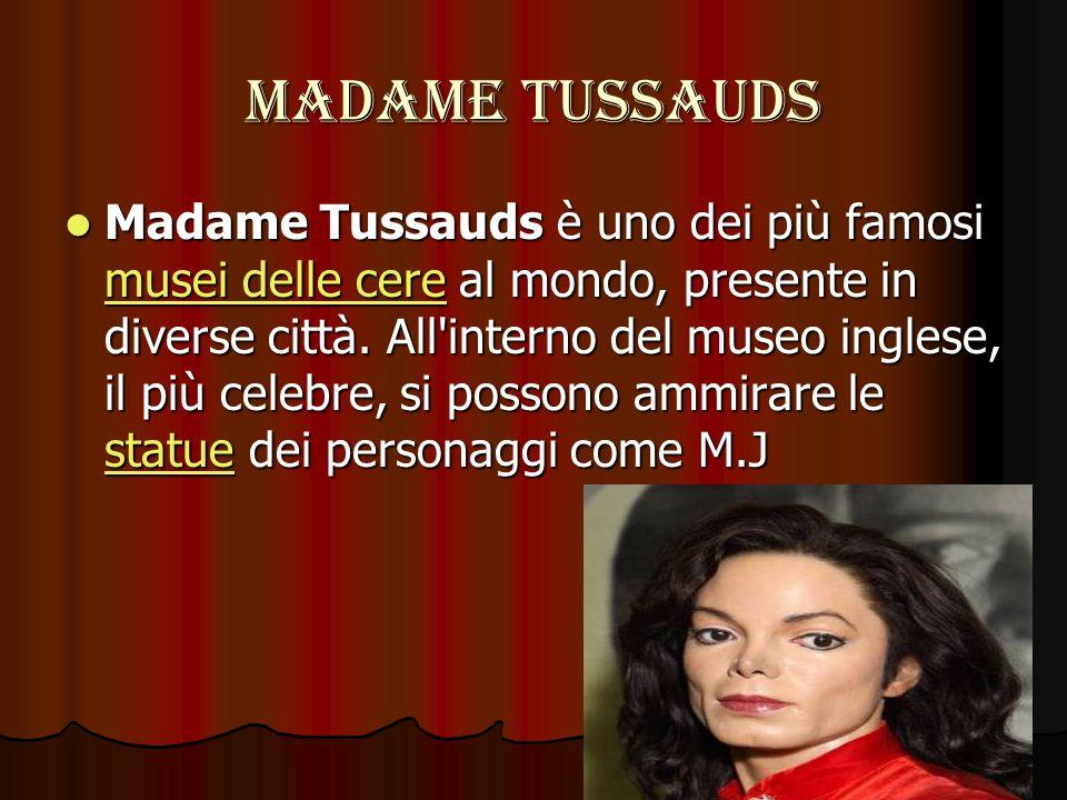 MADAME TUSSAUDS Madame Tussauds è uno dei più famosi musei delle cere al mondo, presente in diverse città. All'interno del museo inglese, il più celeb