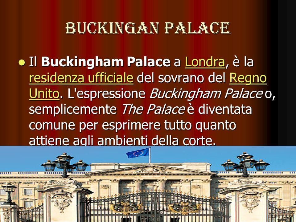 BUCKINGAN PALACE Il Buckingham Palace a Londra, è la residenza ufficiale del sovrano del Regno Unito. L'espressione Buckingham Palace o, semplicemente
