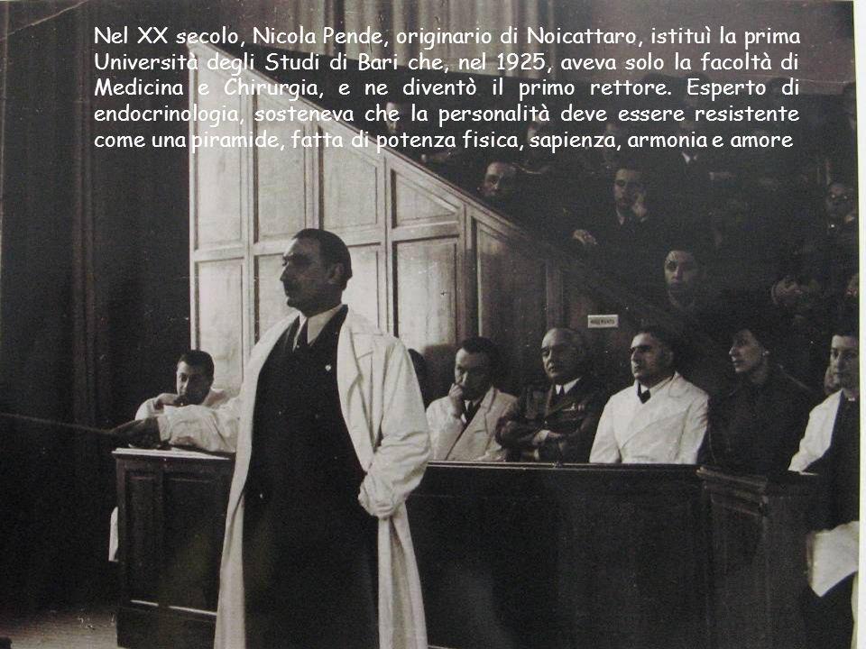 Nel XX secolo, Nicola Pende, originario di Noicattaro, istituì la prima Università degli Studi di Bari che, nel 1925, aveva solo la facoltà di Medicin