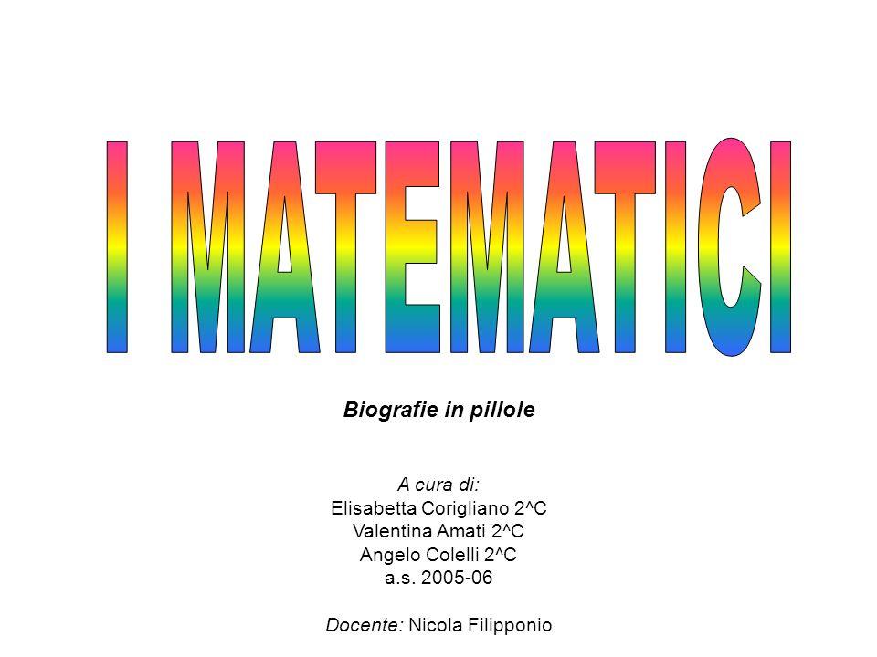 Biografie in pillole A cura di: Elisabetta Corigliano 2^C Valentina Amati 2^C Angelo Colelli 2^C a.s. 2005-06 Docente: Nicola Filipponio
