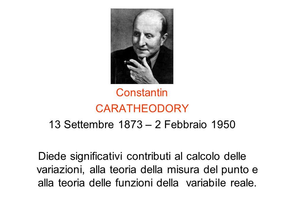 Constantin CARATHEODORY 13 Settembre 1873 – 2 Febbraio 1950 Diede significativi contributi al calcolo delle variazioni, alla teoria della misura del p