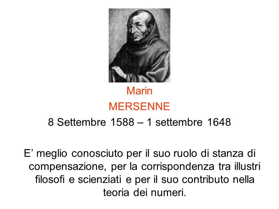 Marin MERSENNE 8 Settembre 1588 – 1 settembre 1648 E meglio conosciuto per il suo ruolo di stanza di compensazione, per la corrispondenza tra illustri