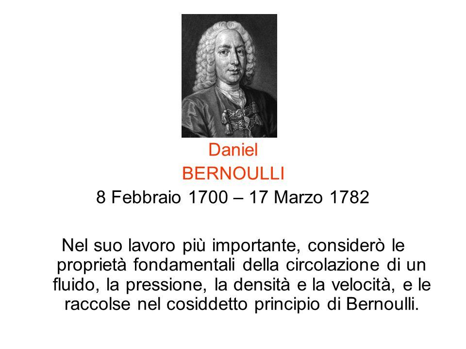 Daniel BERNOULLI 8 Febbraio 1700 – 17 Marzo 1782 Nel suo lavoro più importante, considerò le proprietà fondamentali della circolazione di un fluido, l