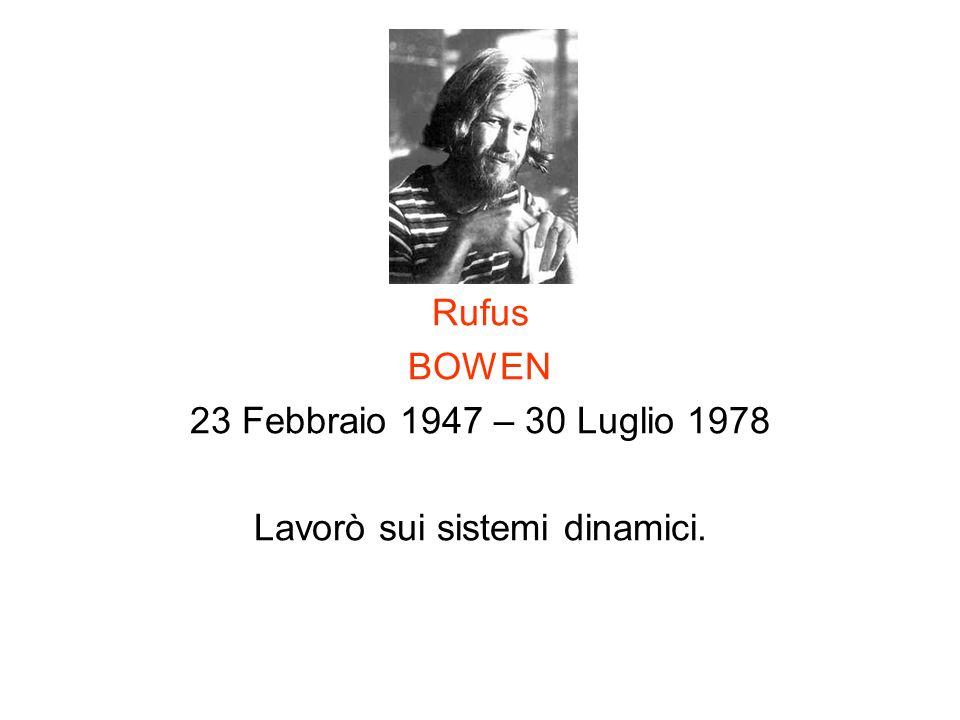 Rufus BOWEN 23 Febbraio 1947 – 30 Luglio 1978 Lavorò sui sistemi dinamici.
