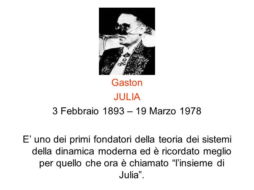 Gaston JULIA 3 Febbraio 1893 – 19 Marzo 1978 E uno dei primi fondatori della teoria dei sistemi della dinamica moderna ed è ricordato meglio per quell