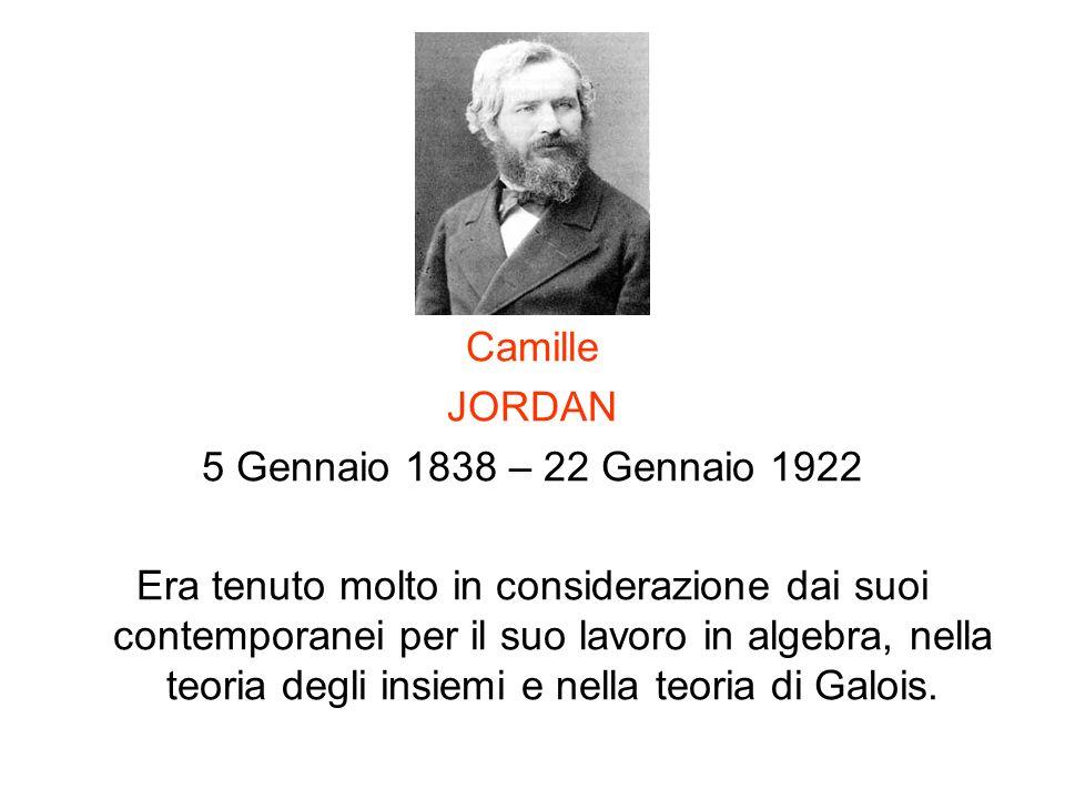 Camille JORDAN 5 Gennaio 1838 – 22 Gennaio 1922 Era tenuto molto in considerazione dai suoi contemporanei per il suo lavoro in algebra, nella teoria d