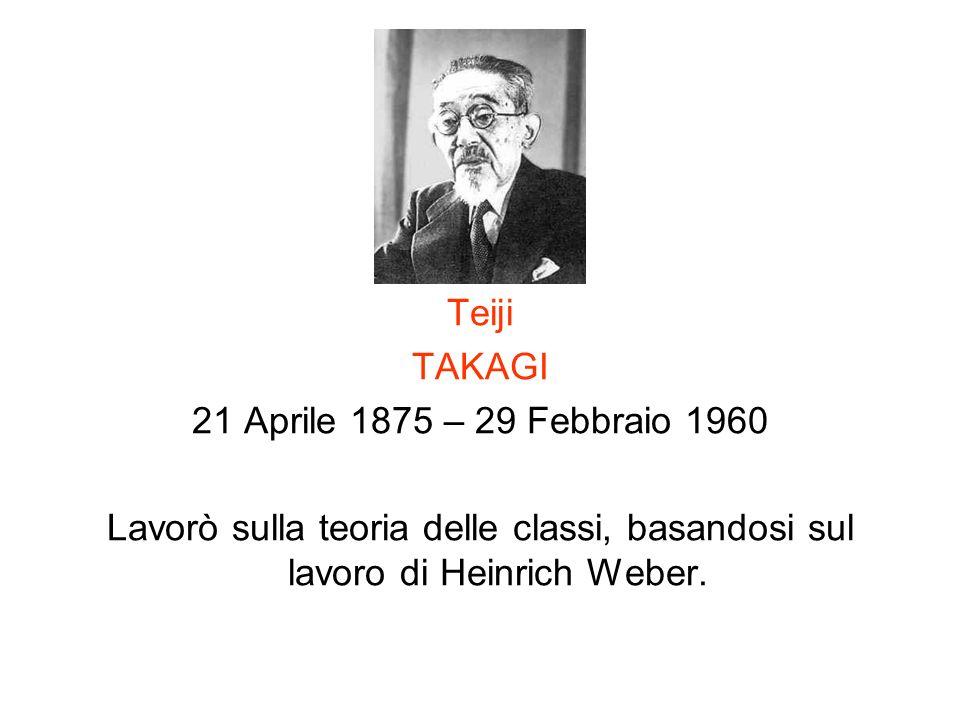 Teiji TAKAGI 21 Aprile 1875 – 29 Febbraio 1960 Lavorò sulla teoria delle classi, basandosi sul lavoro di Heinrich Weber.