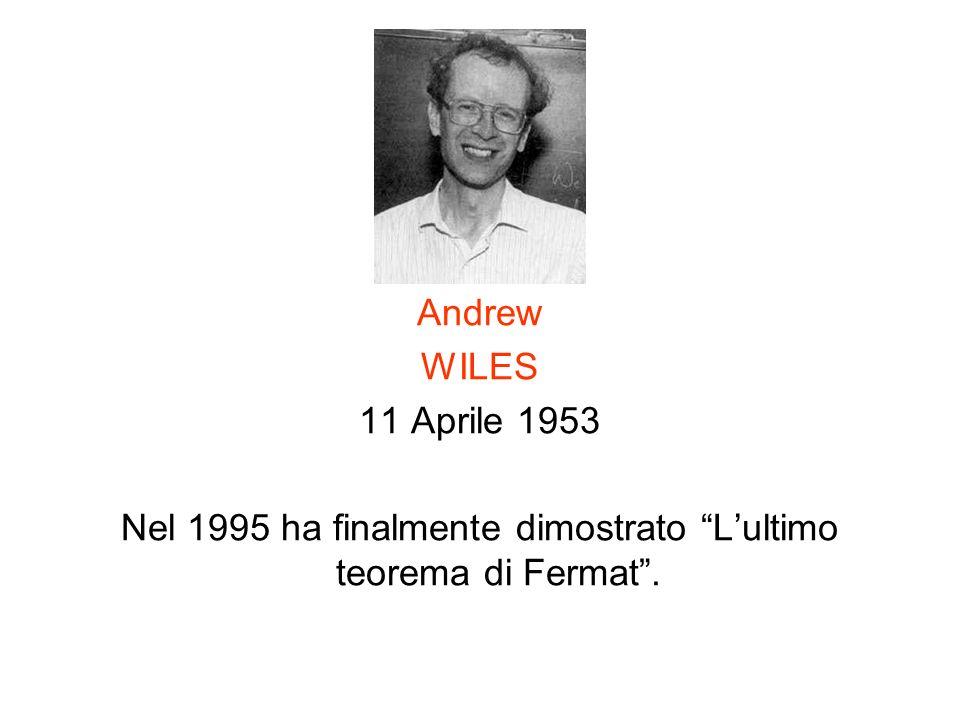 Andrew WILES 11 Aprile 1953 Nel 1995 ha finalmente dimostrato Lultimo teorema di Fermat.