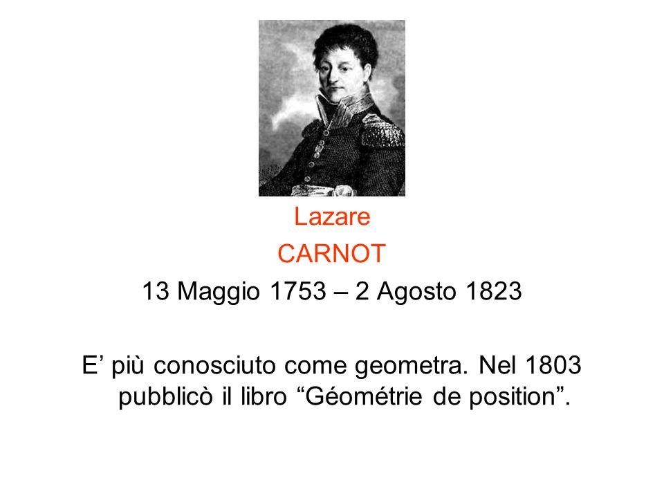 Lazare CARNOT 13 Maggio 1753 – 2 Agosto 1823 E più conosciuto come geometra. Nel 1803 pubblicò il libro Géométrie de position.