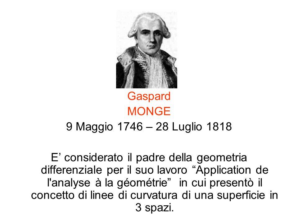 Gaspard MONGE 9 Maggio 1746 – 28 Luglio 1818 E considerato il padre della geometria differenziale per il suo lavoro Application de l'analyse à la géom