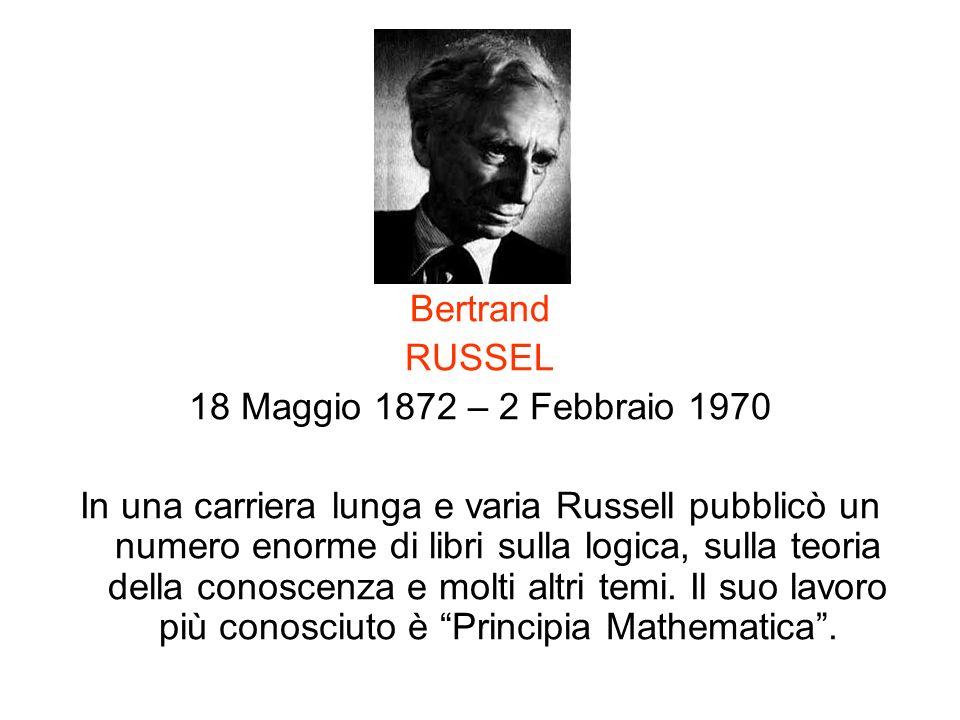Bertrand RUSSEL 18 Maggio 1872 – 2 Febbraio 1970 In una carriera lunga e varia Russell pubblicò un numero enorme di libri sulla logica, sulla teoria d