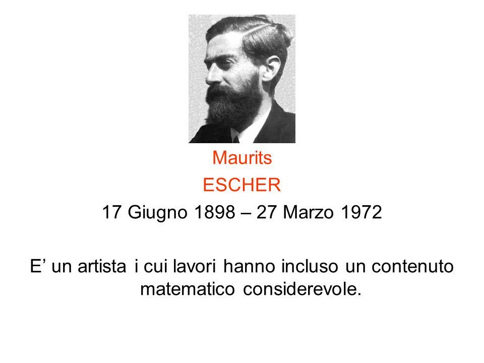 Maurits ESCHER 17 Giugno 1898 – 27 Marzo 1972 E un artista i cui lavori hanno incluso un contenuto matematico considerevole.