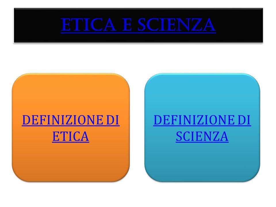 ETICA E SCIENZA DEFINIZIONE DI SCIENZA DEFINIZIONE DI SCIENZA DEFINIZIONE DI ETICA DEFINIZIONE DI ETICA ETICA E SCIENZA