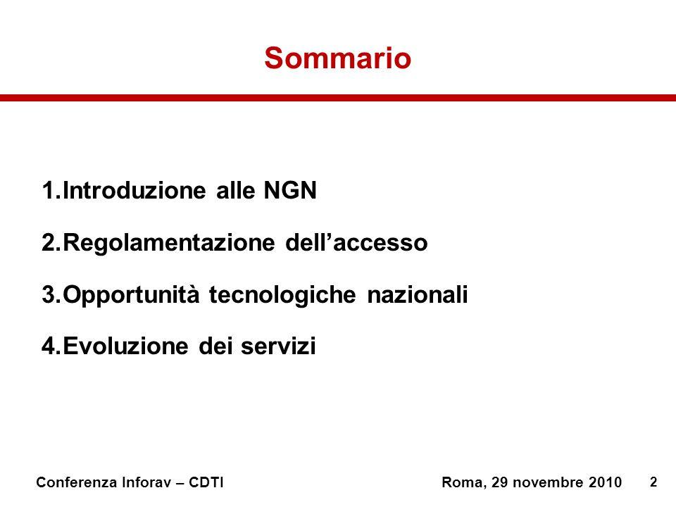 2 Sommario 1.Introduzione alle NGN 2.Regolamentazione dellaccesso 3.Opportunità tecnologiche nazionali 4.Evoluzione dei servizi 1.Introduzione alle NGN 2.Regolamentazione dellaccesso 3.Opportunità tecnologiche nazionali 4.Evoluzione dei servizi