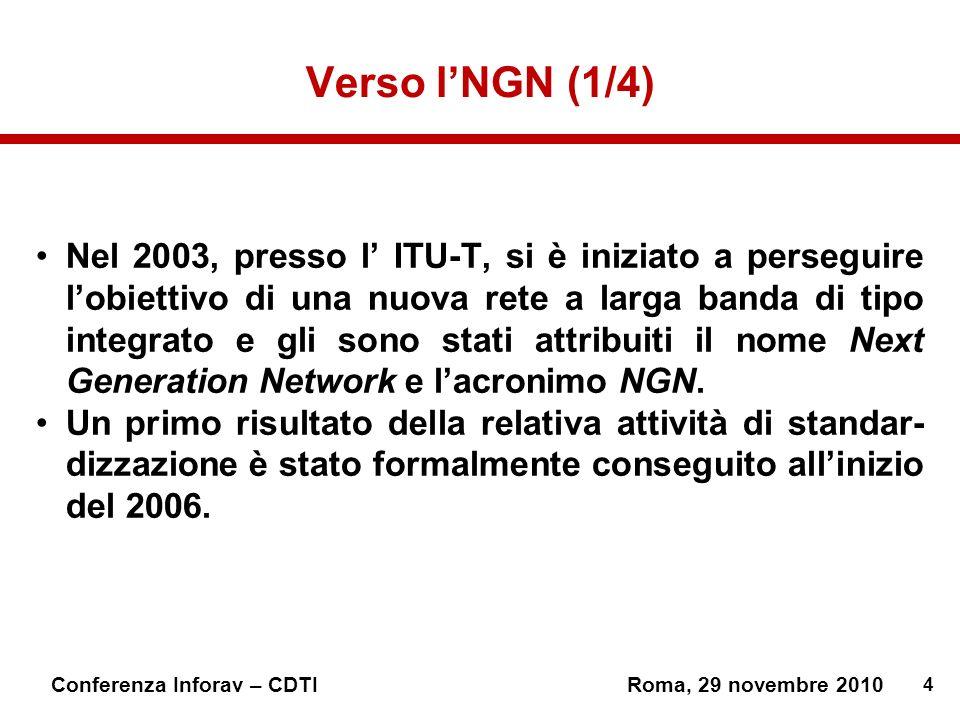 4 Verso lNGN (1/4) Nel 2003, presso l ITU-T, si è iniziato a perseguire lobiettivo di una nuova rete a larga banda di tipo integrato e gli sono stati attribuiti il nome Next Generation Network e lacronimo NGN.