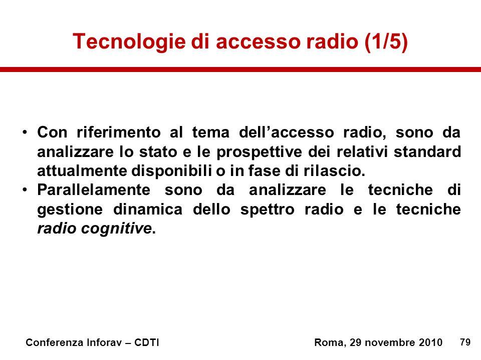 79 Conferenza Inforav – CDTIRoma, 29 novembre 2010 Tecnologie di accesso radio (1/5) Con riferimento al tema dellaccesso radio, sono da analizzare lo stato e le prospettive dei relativi standard attualmente disponibili o in fase di rilascio.