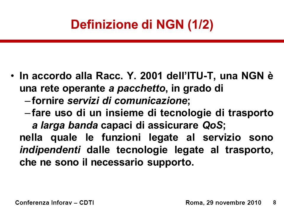 8 Conferenza Inforav – CDTIRoma, 29 novembre 2010 Definizione di NGN (1/2) In accordo alla Racc.