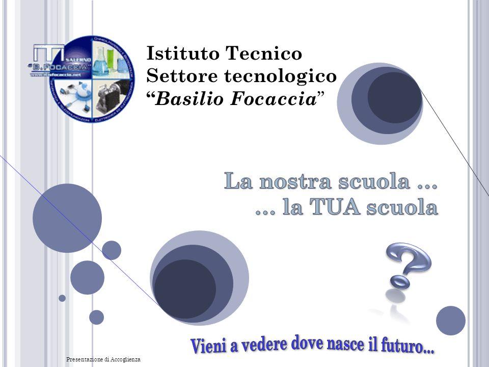 Istituto Tecnico Settore tecnologico Basilio Focaccia Presentazione di Accoglienza 1
