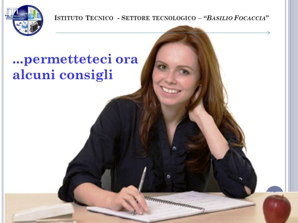 ...permetteteci ora alcuni consigli I STITUTO T ECNICO - S ETTORE TECNOLOGICO – B ASILIO F OCACCIA