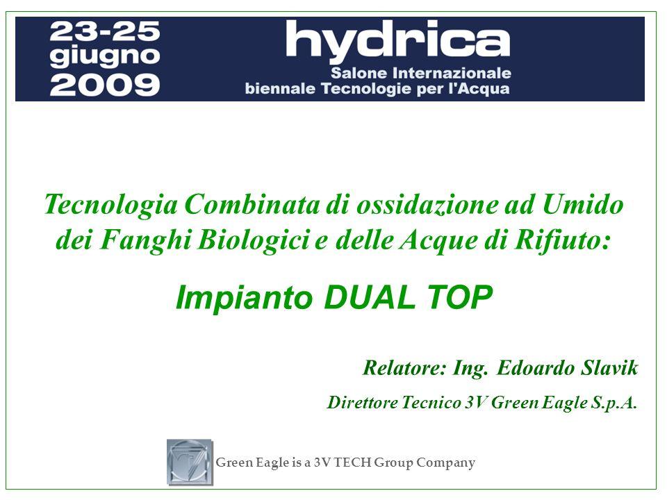Green Eagle is a 3V TECH Group Company Tecnologia Combinata di ossidazione ad Umido dei Fanghi Biologici e delle Acque di Rifiuto: Impianto DUAL TOP R