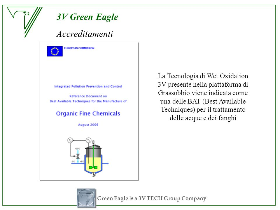 Green Eagle is a 3V TECH Group Company 3V Green Eagle Accreditamenti La Tecnologia di Wet Oxidation 3V presente nella piattaforma di Grassobbio viene