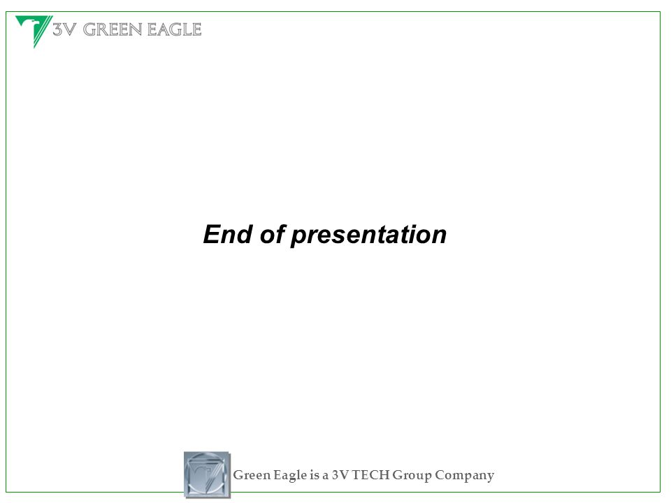 End of presentation Green Eagle is a 3V TECH Group Company